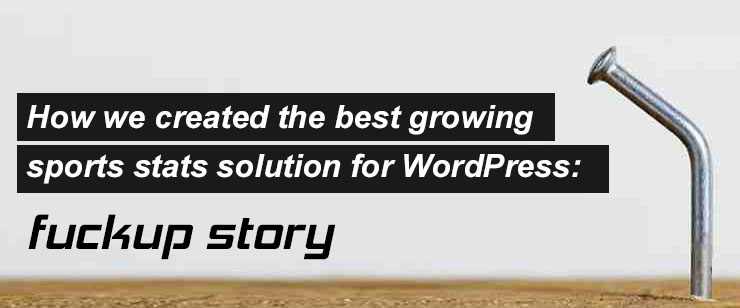 How we created the best growing WordPress sports plugin: fuckup story.